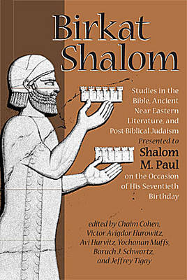 Birkat Shalom: Studies in the Bible, Ancient Near Eastern Literature, and Postbiblical Judaism Presented to Shalom M. Paul on the Occasion of His Seventieth Birthday