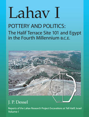 Lahav I. Pottery and Politics: The Halif Terrace Site 101 and Egypt in the Fourth Millennium B.C.E.