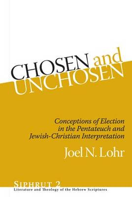 Chosen and Unchosen: Conceptions of Election in the Pentateuch and Jewish-Christian Interpretation