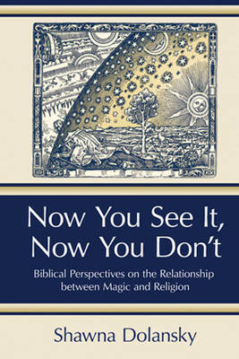 Now You See It  Now You Don't: Biblical Persepectives on the Relationship Between Magic and Religion