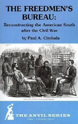 The Freedmen's Bureau: Reconstructing the American South After the Civil War