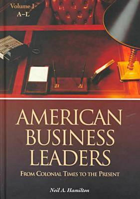 American Business Leaders: From Colonial Times to the Present: Volume 2