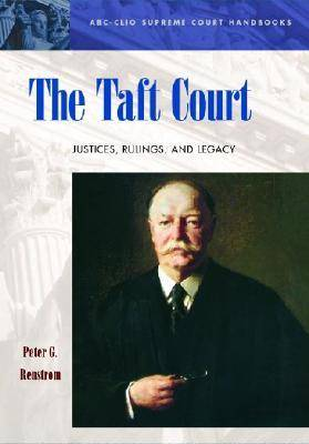 The Taft Court: Justices, Rulings, and Legacy