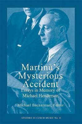 Martinu's Mysterious Accident: Essays in Memory of Michael Henderson