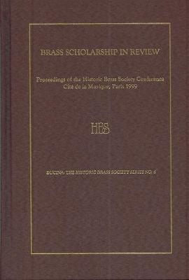 Brass Scholarship in Review: Proceedings of the Historic Brass Society Conference at the Citu de la Musique, Paris, 1999