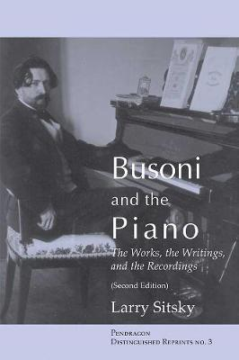 Busoni and the Piano: The Works, the Writings, and the Recordings (Second Edition)