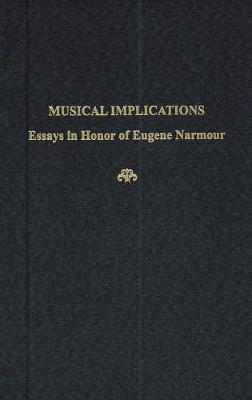 Musical Implications: Essays in Honor of Eugene Narmour