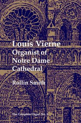 Louis Vierne: Organist of Notre-Dame Cathedral.