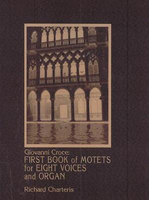 Giovanni Croce: First Book of Motets for Eight Voices and Organ