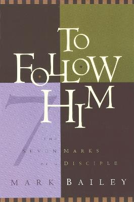 To Follow Him: The 7 Marks of a Disciple
