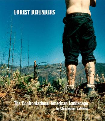 Forest Defenders: The Confrontational American Landscape