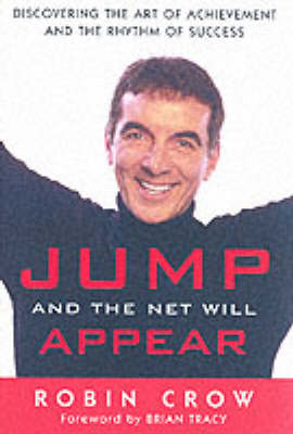 Jump and the Net Will Appear: How I Discovered the Art of Achievement and the Rhythm of Success