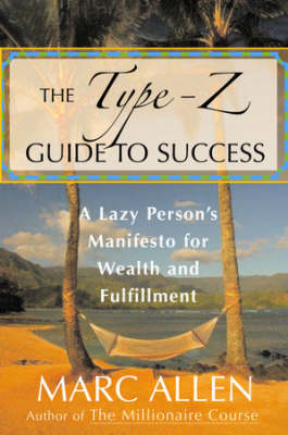 The Type Z Guide to Success: A Lazy Person's Manifesto for Wealth and Fulfillment