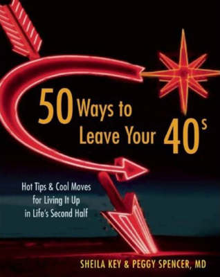 50 Ways to Leave Your 40s: Hot Tips and Cool Moves for Living it Up in Life's Second Half