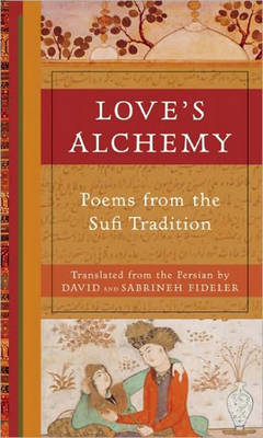 Love's Alchemy: Poem's from the Sufi Tradition