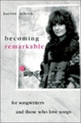 Becoming Remarkable: For Songwriters and Those Who Love Songs
