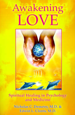 Awakening Love: Spiritual Healing in Psychology and Medicine
