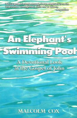 An Elephant's Swimming Pool: A Devotional Look at the Gospel of John