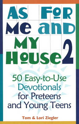 As for Me and My House: 50 Easy-to-Use Devotionals for Preteens and Young Teens: v. 2