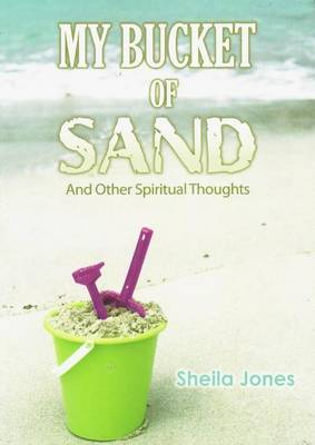 My Bucket of Sand: and Other Spiritual Thoughts