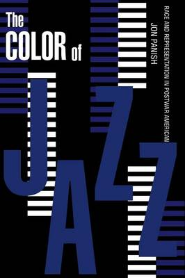 The Color of Jazz: Race and Representation in Postwar American Culture