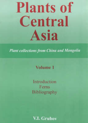 Plants of Central Asia: Plant Collections from China and Mongolia: v. 1: Introduction, Ferns, Bibliography