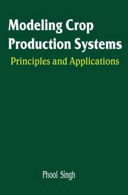Modeling Crop Production Systems: Principles and Application