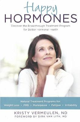 Happy Hormones: The Natural Way to Improve Hormonal Health Including Osteoporosis, Stress, Anxiety, Thyroid Imbalances