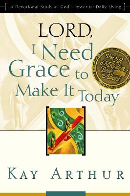 Lord, I Need Grace to Make It: Lord, I Need Grace to Make it Today (Updated, Expanded)