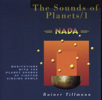 Sound of the Planets: Nada Meditations with the Planet Sounds of Tibetan Singing Bowls