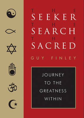 Seeker, the Search, the Sacred: Journey to the Greatness within