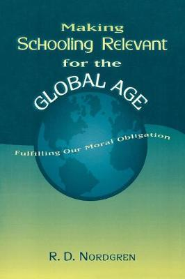 Making Schooling Relevant for the Global Age: Fulfilling Our Moral Obligation