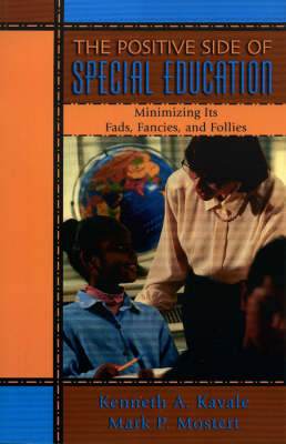 The Positive Side of Special Education: Minimizing Its Fads, Fancies, and Follies