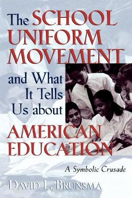 The School Uniform Movement and What It Tells Us about American Education: A Symbolic Crusade