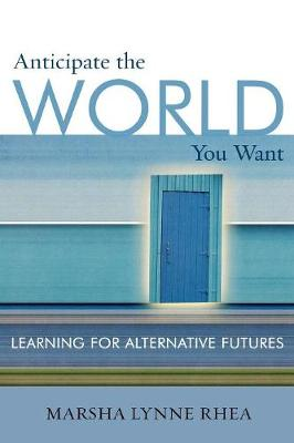Anticipate the World You Want: Learning for Alternative Futures