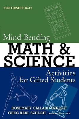 Mind-Bending Math and Science Activities for Gifted Students: Mind-Bending Math and Science Activities for Gifted Students (For Grades K-12) For Grades K-12
