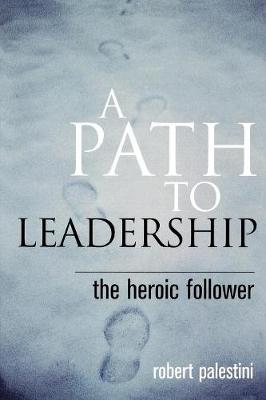 A Path to Leadership: The Heroic Follower