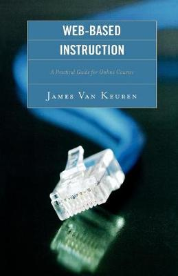 Web-Based Instruction: A Practical Guide for Online Courses