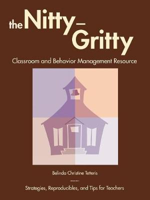 The Nitty-Gritty Classroom and Behavior Management Resource: Strategies, Reproducibles, and Tips for Teachers