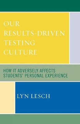 Our Results-Driven, Testing Culture: How It Adversely Affects Students' Personal Experience