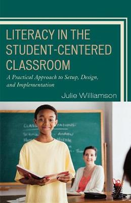 Literacy in the Student-Centered Classroom: A Practical Approach to Setup, Design, and Implementation