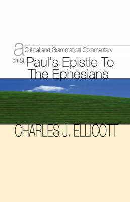 Critical and Grammatical Commentary on St. Paul's Epistle to the Ephesians