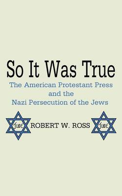 So It Was True: The American Protestant Press and the Nazi Persecution of the Jews