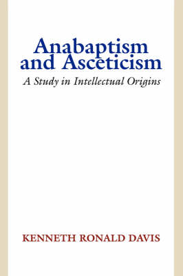 Anabaptism and Asceticism: A Study in Intellectual Origins
