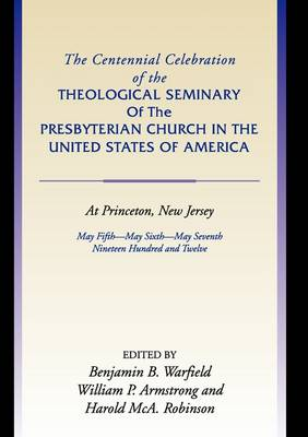 Centennial Celebration of the Theological Seminary of the Presbyterian Church in the United States O