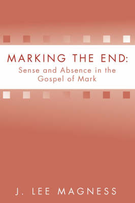 Marking the End: Sense and Absence in the Gospel of Mark