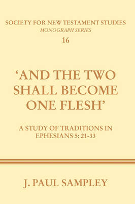 And the Two Shall Become One Flesh: A Study of Traditions in Ephesians 5:21-33