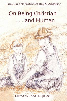 On Being Christian...and Human: Essays in Celebration of Ray S. Anderson