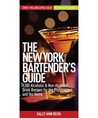 The New York Bartender's Guide: 1,300 Alcoholic and Non-Alcholic Drink Recipes for the Professional and the Home