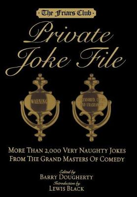 The Friars Club Private Joke File: More Than 2,000 Very Naughty Jokes from the Grand Masters of Comedy